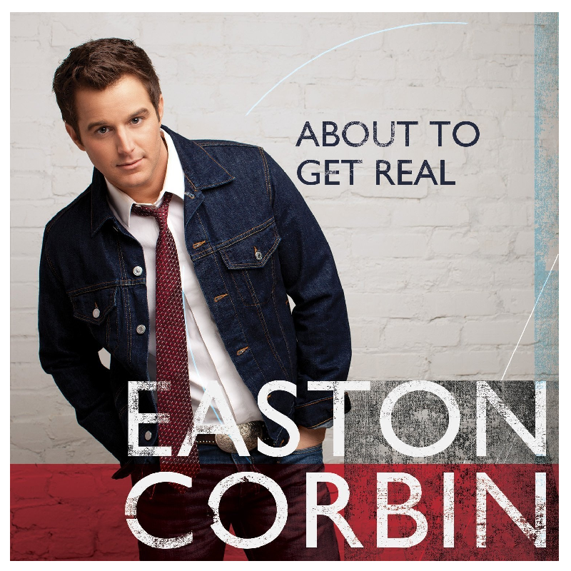 Easton Corbin CD- About To Get Real